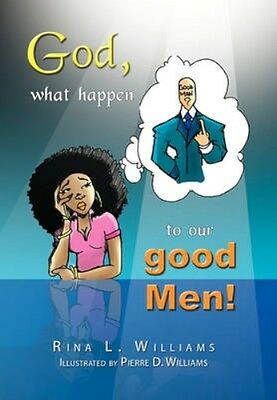 NEW God, What Happen To Our Good Men! by Rina L Williams BOOK (Hardback)