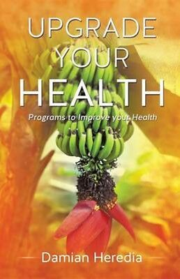 NEW Upgrade Your Health by Damian Heredia BOOK (Paperback / softback) Free P&H