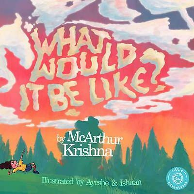 NEW What Would It Be Like? by Mcarthur Krishna BOOK (Hardback) Free P&H
