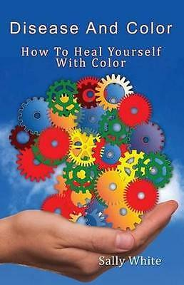 NEW Disease And Color - How To Heal Yourself... BOOK (Paperback / softback)