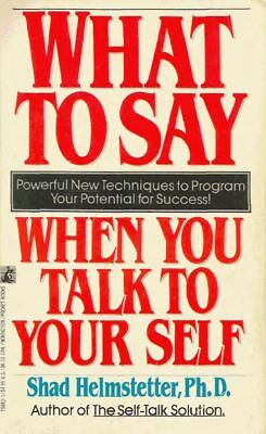 What To Say When You Talk To Yourself- Shad Helmstetter Ph.D.
