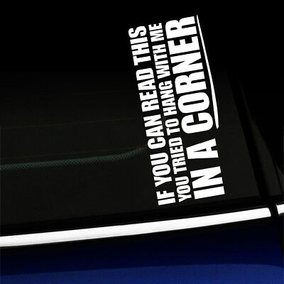 If you can read this you tried to hang with me in a corner - Funny Sticker Decal