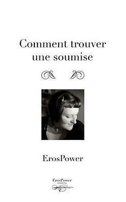 NEW Comment Trouver Une Soumise by Eros Power BOOK (Paperback / softback)