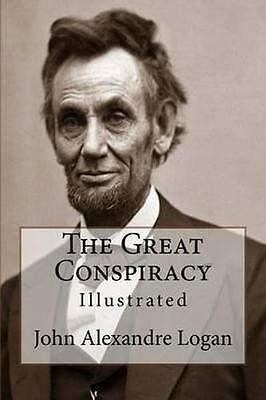 NEW The Great Conspiracy by John Alexander Logan BOOK (Paperback) Free P&H