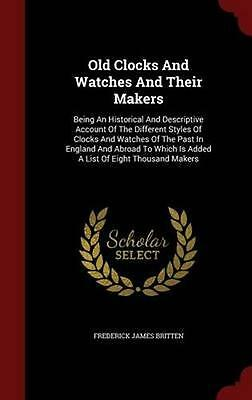 NEW Old Clocks And Watches And Their Makers by Frederick... BOOK (Hardback)