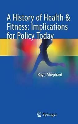 NEW A History Of Health & Fitness: Implications For Policy Today BOOK (Hardback)