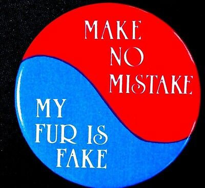 Make No Mistake - My Fur Is Fake Button - Original Large  Pinback  Scarce