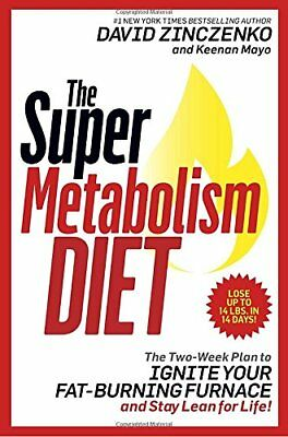 The Super Metabolism Diet : The Four-Week Plan to Torch Fat, Ignite Your Fuel Fu