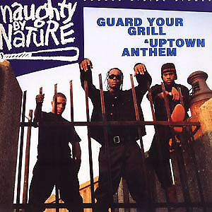 Naughty By Nature / Guard Your Grill / Uptown Anthem