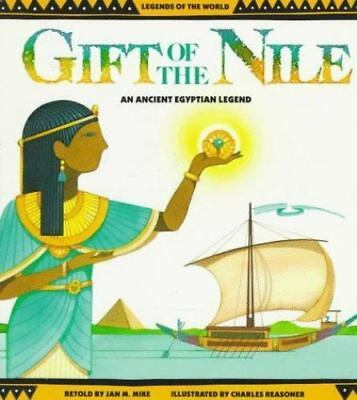 Legends of the World: Gift of the Nile : An Ancient Egyptian Legend by Jan M. Mi