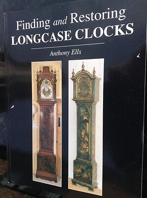 Finding & Restoring LONGCASE CLOCKS 144 Page Book By Anthony Ells