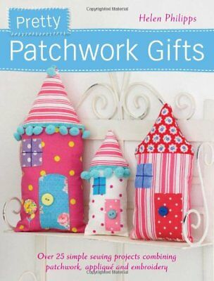 Pretty Patchwork Gifts: Over 25 Simple Sewing Projects Combining Patchwork, App