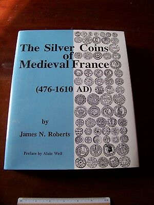 The Silver Coins of Medieval France (476-1610AD) by James N. Roberts