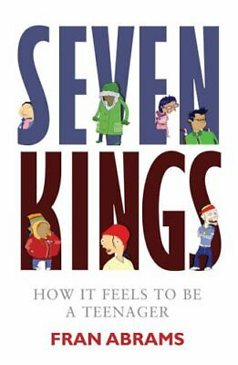 Seven Kings: How it Feels to be a Teenager By Fran Abrams