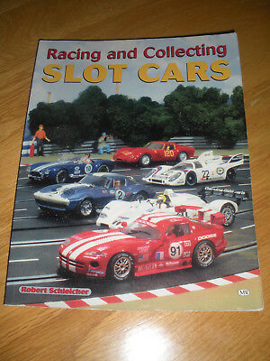Racing and Collecting Slot Cars - by Robert Schleicher