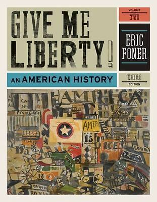 Give Me Liberty!: An American History (Third Edition)  (Vol. 2) by Foner, Eric