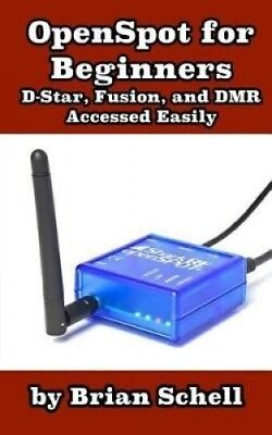 Openspot for Beginners: D-Star, Fusion, and Dmr Accessed Easily by Brian Schell