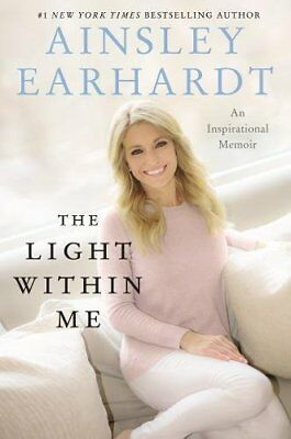 The Light Within Me by Ainsley Earhardt (2018, Hardcover)