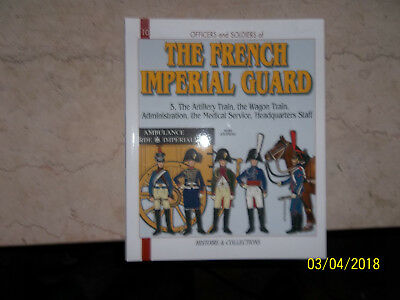 Officers and Soldiers of French Imperial Guard Vol 5, The Artillery Train ...