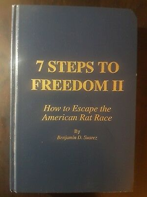 7 STEPS TO FREEDOM II HOW TO ESCAPE AMERICAN RAT RACE By Benjamin D Suarez HC