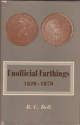 Unofficial Farthings 1820-1870 by R C Bell 1975 Hardcover 248 Pages