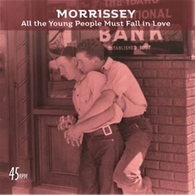 "Morrissey - All The Young People Must Fall In Love (BMG) Ltd 7"" Pre-Order 06/07"