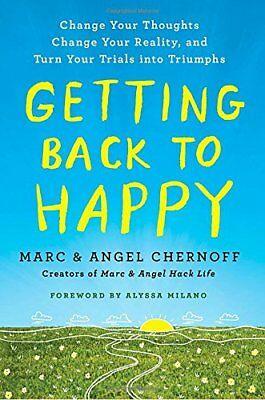 Getting Back to Happy : Change Your Thoughts, Change Your Reality, and Turn Your