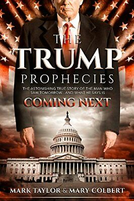 The Trump Prophecies: Astonishing True Story of the Man Who Saw Tomorrow...