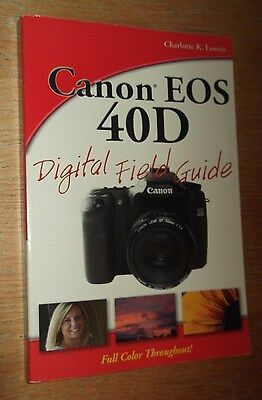 Canon EOS 40D Digital Field Guide (Charlotte Lowrie, 2008 Wiley)
