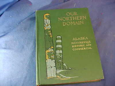 1910 OUR NORTHERN DOMAIN-Picturesque + HISTORIC ALASKA  Book