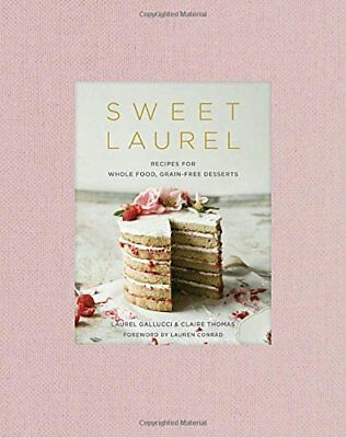Sweet Laurel : Recipes for Whole Food, Grain-Free Desserts by Claire Thomas and