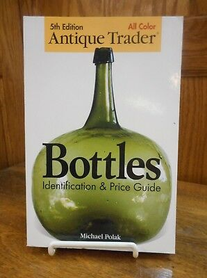Antique Trader Bottles Identification and Price Guide by Michael Polak 5th Ed.
