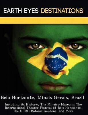 Belo Horizonte, Minais Gerais, Brazil: Including Its History, the Mineiro