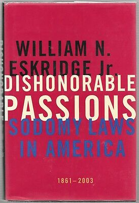 Dishonorable Passions Sodomy Laws in America Eskridge FIRST EDITION Hardcover