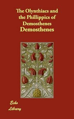 NEW The Olynthiacs And The Phillippics Of Demosthenes by... BOOK (Paperback)