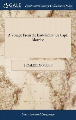 A Voyage from the East-Indies. by Capt. Morrice by Bezaleel Morrice.