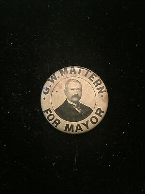 Antique G W Mattern For Mayor Pennsylvania Pinback Button