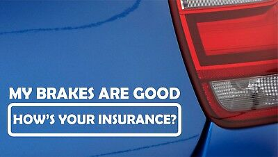 "1Pc /""MY BRAKES ARE GOOD HOWS YOUR INSURANCE/"" Funny Car Auto Truck Sticker Decal"