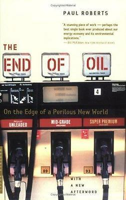 The End of Oil: On the Edge of a Perilous New World by Roberts, Paul