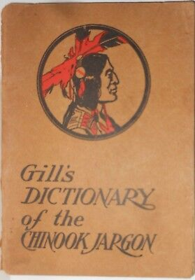 1909 Gill's Dictionary of the Chinook Indian Jargon, J. K. Gill Co. Publ. 84p.