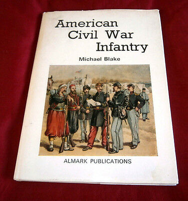 AMERICAN CIVIL WAR INFANTRY. Michael Blake. 1970. ALMARK. Fully Illustrated.