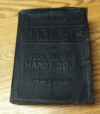 AUDELS MACHINISTS and TOOL MAKERS HANDY BOOK ~ Frank D. Graham ~ 1942 Copyright
