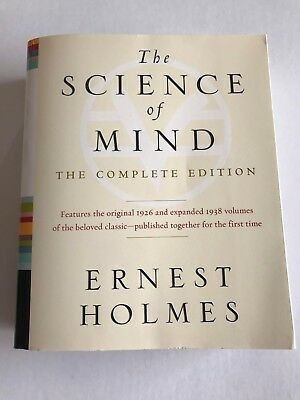 The Science Of Mind: The Complete Edition: By Ernest Holmes
