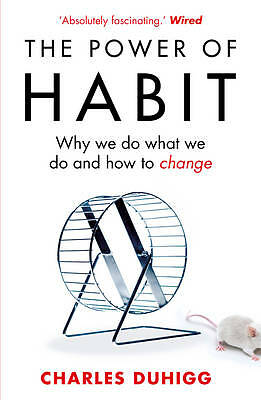 The Power of Habit: Why We Do What We Do, and How to Change by Charles Duhigg...