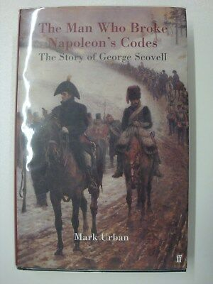 The Man Who Broke Napoleon's Codes: George Scovell, Corunna, Salamanca, Talavera