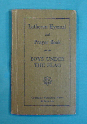 Great Book: Lutheran Hymnal And Prayer Book For The Boys Under The Flag  C1918