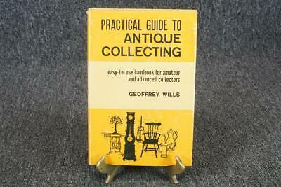 Practical Guide To Antique Collecting By Geoffrey Wills Hardcover C. 1951