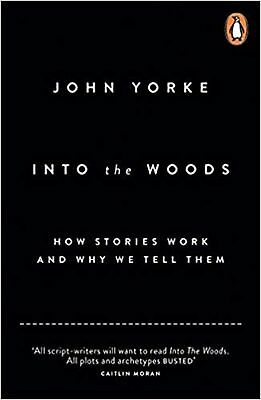Into The Woods: How Stories Work and Why We Tell Them Book