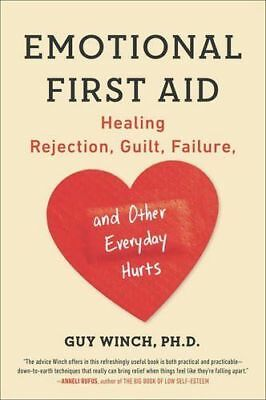Emotional First Aid: Healing Rejection, Guilt, Failure, and Othe... by Guy Winch