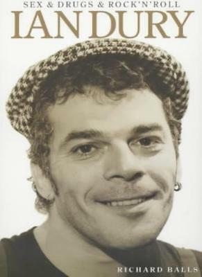 s** and Drugs and Rock 'n' Roll: The Life of Ian Dury By Richard Balls